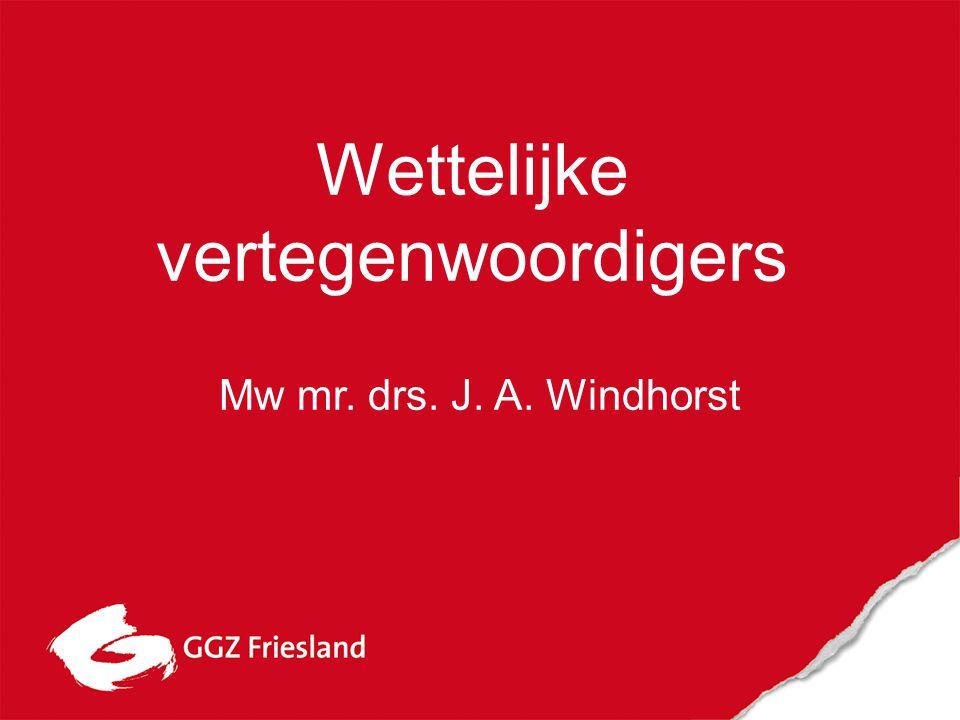Mw mr. drs. J. A. Windhorst Wettelijke vertegenwoordigers