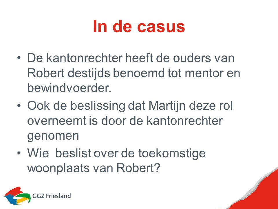 In de casus De kantonrechter heeft de ouders van Robert destijds benoemd tot mentor en bewindvoerder. Ook de beslissing dat Martijn deze rol overneemt