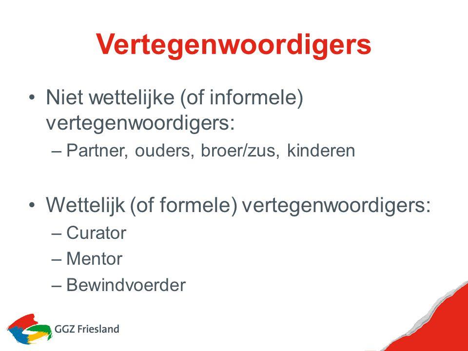Vertegenwoordigers Niet wettelijke (of informele) vertegenwoordigers: –Partner, ouders, broer/zus, kinderen Wettelijk (of formele) vertegenwoordigers: