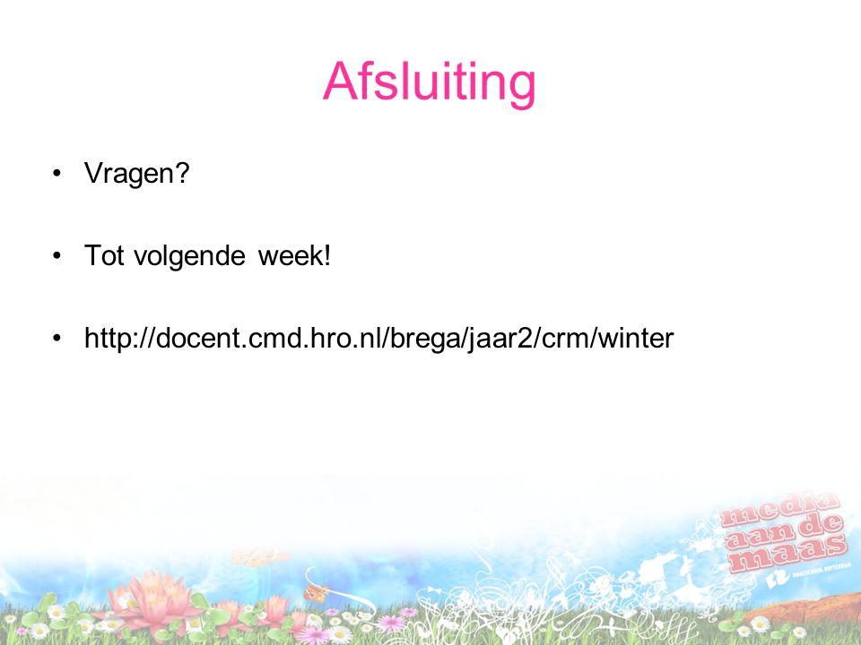 Afsluiting Vragen Tot volgende week! http://docent.cmd.hro.nl/brega/jaar2/crm/winter