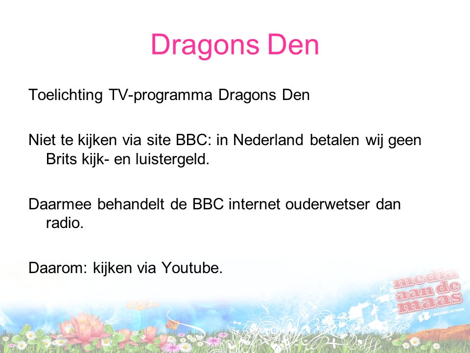 Dragons Den Toelichting TV-programma Dragons Den Niet te kijken via site BBC: in Nederland betalen wij geen Brits kijk- en luistergeld.