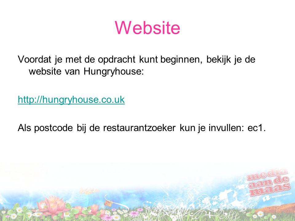 Website Voordat je met de opdracht kunt beginnen, bekijk je de website van Hungryhouse: http://hungryhouse.co.uk Als postcode bij de restaurantzoeker kun je invullen: ec1.