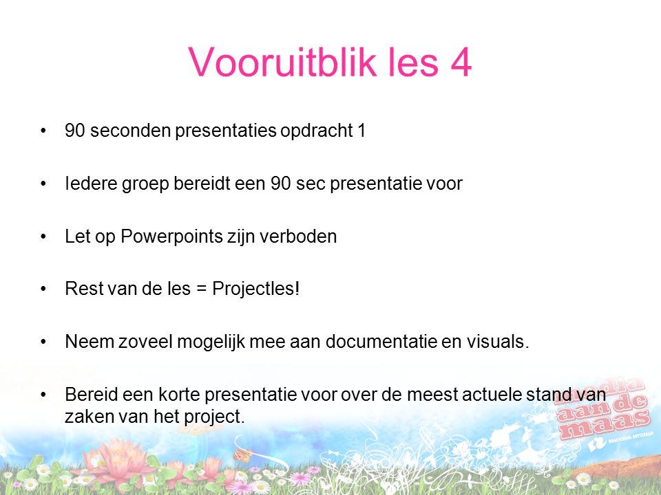 Vooruitblik les 4 90 seconden presentaties opdracht 1 Iedere groep bereidt een 90 sec presentatie voor Let op Powerpoints zijn verboden Rest van de les = Projectles.