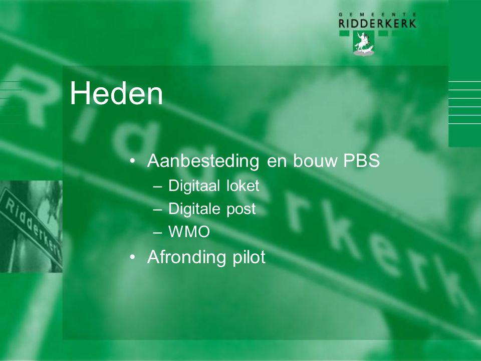 Heden Aanbesteding en bouw PBS –Digitaal loket –Digitale post –WMO Afronding pilot