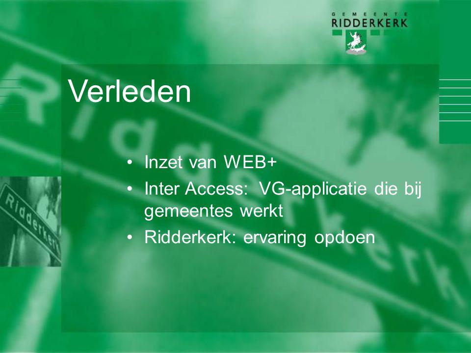 Verleden Inzet van WEB+ Inter Access: VG-applicatie die bij gemeentes werkt Ridderkerk: ervaring opdoen