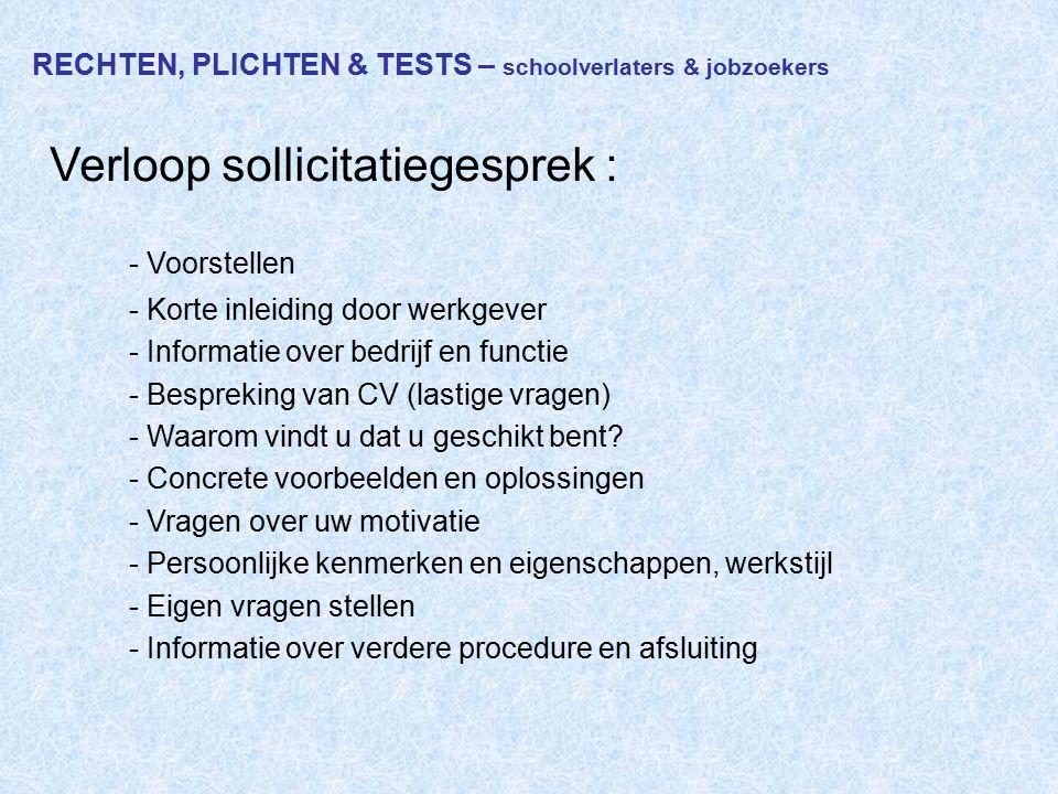 RECHTEN, PLICHTEN & TESTS – schoolverlaters & jobzoekers Verloop sollicitatiegesprek : - Voorstellen - Korte inleiding door werkgever - Informatie ove