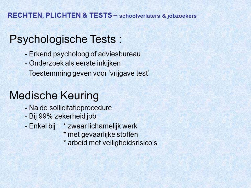 RECHTEN, PLICHTEN & TESTS – schoolverlaters & jobzoekers Psychologische Tests : - Erkend psycholoog of adviesbureau - Onderzoek als eerste inkijken -