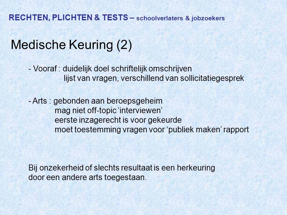 RECHTEN, PLICHTEN & TESTS – schoolverlaters & jobzoekers Medische Keuring (2) - Vooraf : duidelijk doel schriftelijk omschrijven lijst van vragen, ver