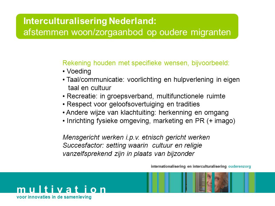 internationalisering en interculturalisering ouderenzorg m u l t i v a t i o n voor innovaties in de samenleving Interculturalisering Nederland: afste