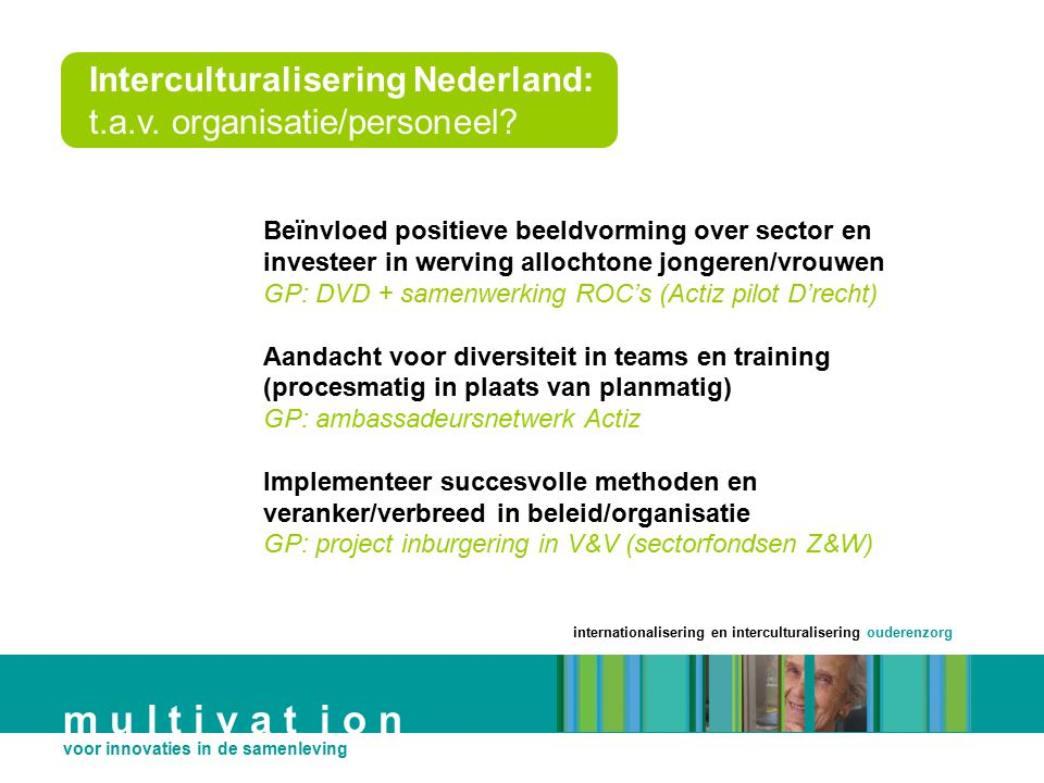 internationalisering en interculturalisering ouderenzorg m u l t i v a t i o n voor innovaties in de samenleving Interculturalisering Nederland: t.a.v