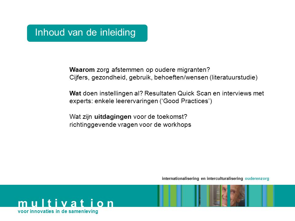 internationalisering en interculturalisering ouderenzorg m u l t i v a t i o n voor innovaties in de samenleving Inhoud van de inleiding Waarom zorg a