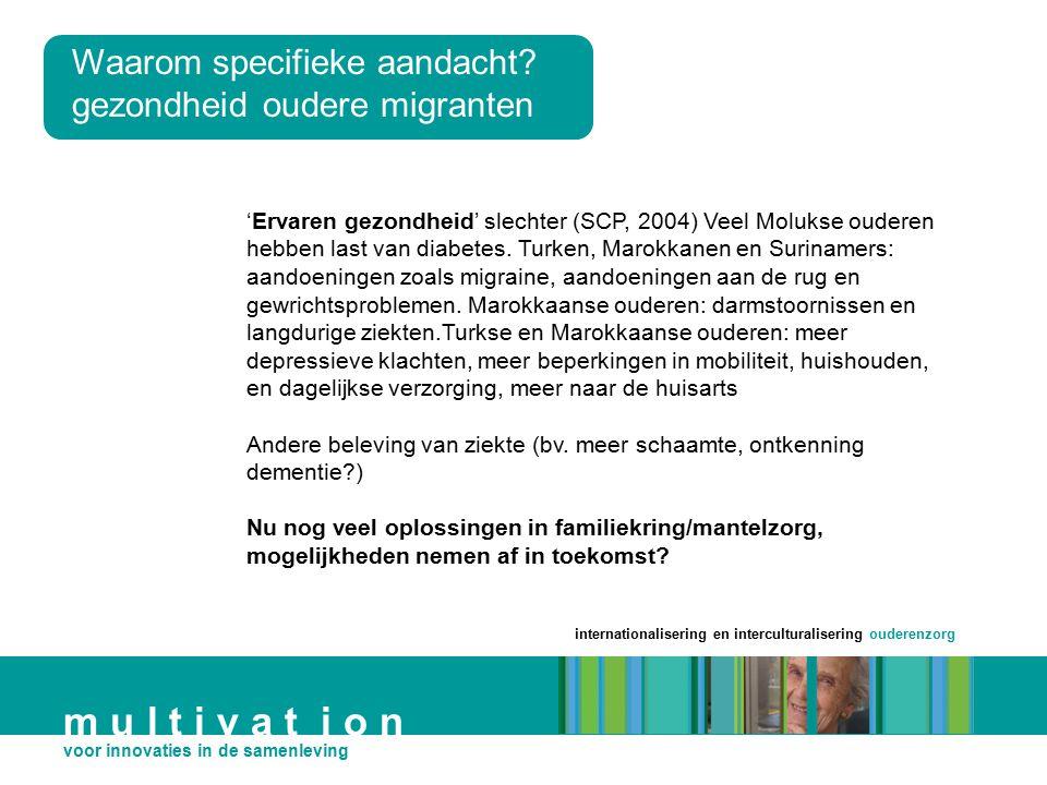 internationalisering en interculturalisering ouderenzorg m u l t i v a t i o n voor innovaties in de samenleving Waarom specifieke aandacht? gezondhei