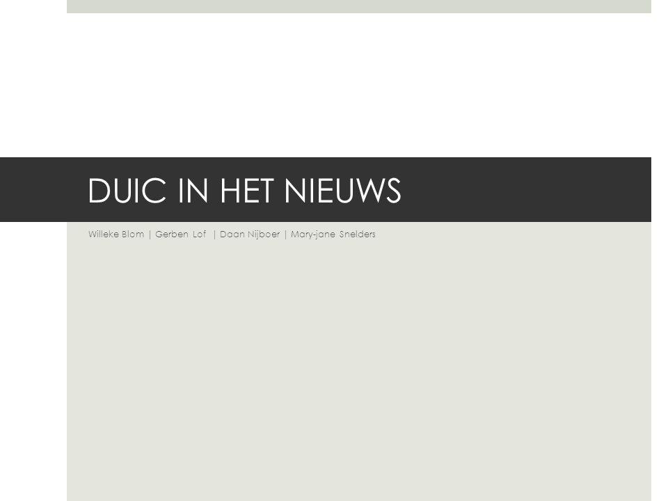 DUIC IN HET NIEUWS Willeke Blom | Gerben Lof | Daan Nijboer | Mary-jane Snelders