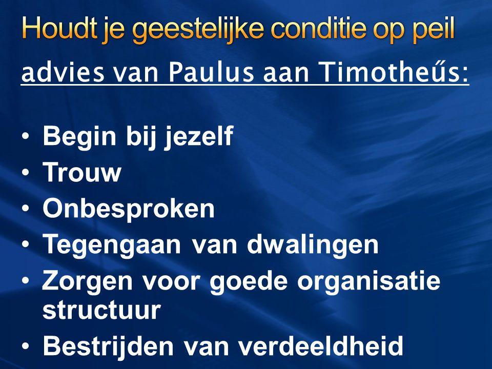 advies van Paulus aan Timotheűs: Begin bij jezelf Trouw Onbesproken Tegengaan van dwalingen Zorgen voor goede organisatie structuur Bestrijden van ver