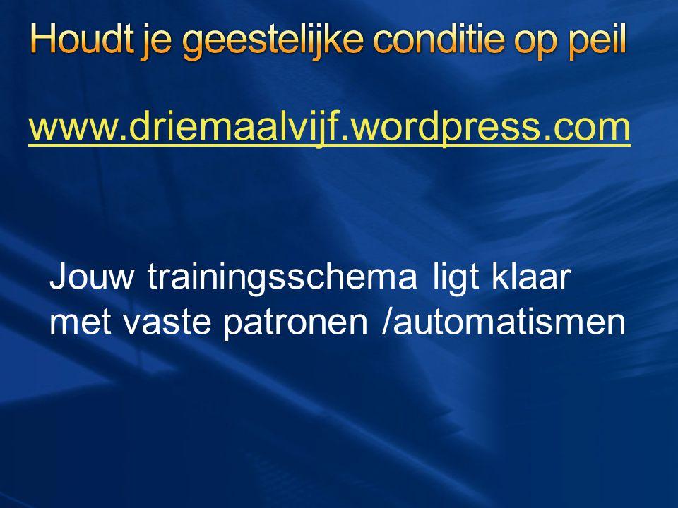 www.driemaalvijf.wordpress.com Jouw trainingsschema ligt klaar met vaste patronen /automatismen