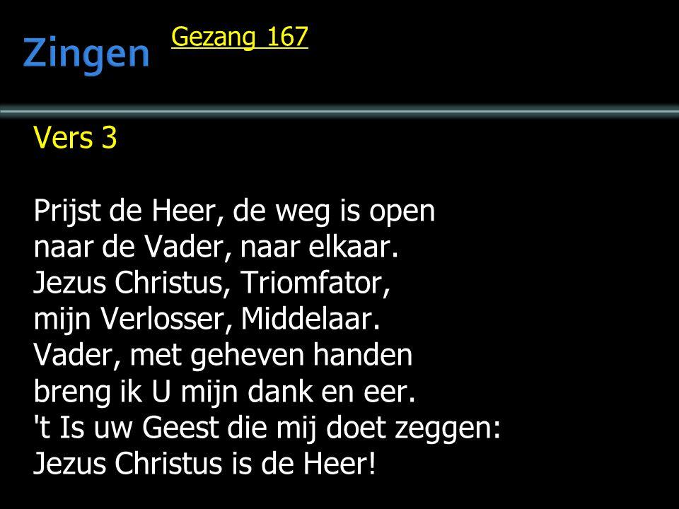 Vers 3 Prijst de Heer, de weg is open naar de Vader, naar elkaar. Jezus Christus, Triomfator, mijn Verlosser, Middelaar. Vader, met geheven handen bre