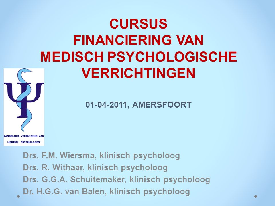 CURSUS FINANCIERING VAN MEDISCH PSYCHOLOGISCHE VERRICHTINGEN 01-04-2011, AMERSFOORT Drs. F.M. Wiersma, klinisch psycholoog Drs. R. Withaar, klinisch p