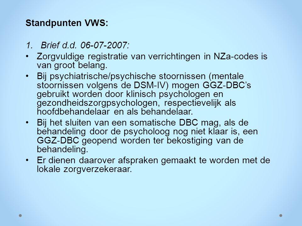 Standpunten VWS: 1.Brief d.d. 06-07-2007: Zorgvuldige registratie van verrichtingen in NZa-codes is van groot belang. Bij psychiatrische/psychische st