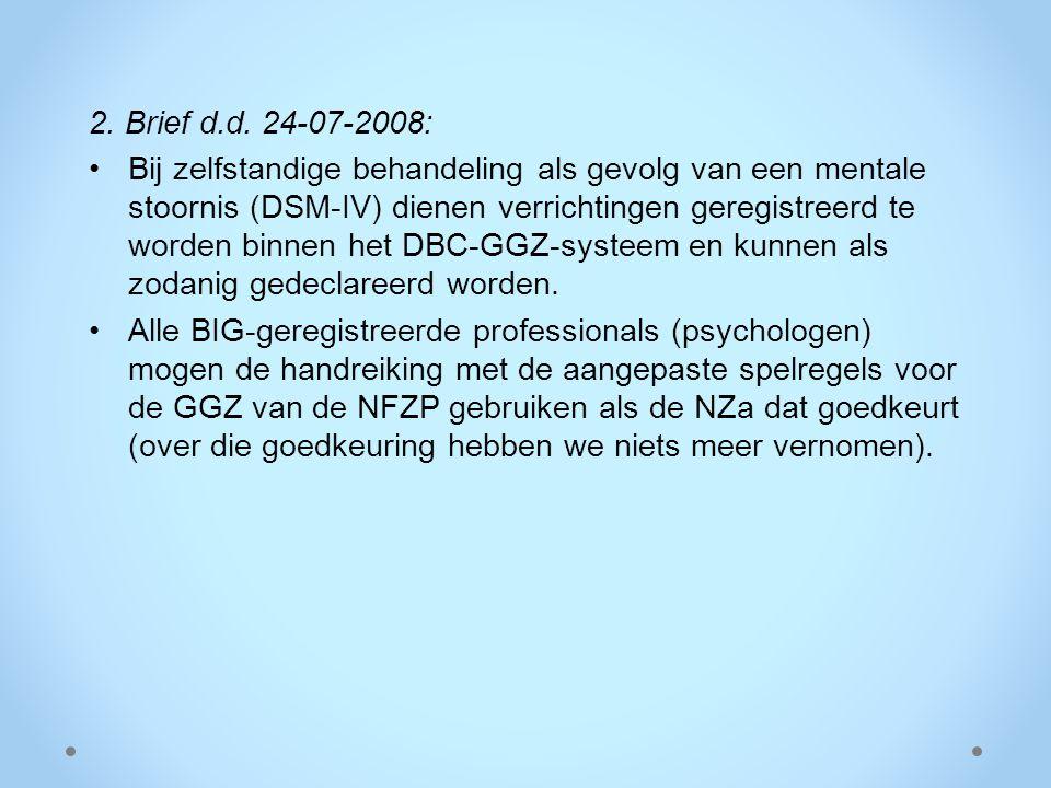 2. Brief d.d. 24-07-2008: Bij zelfstandige behandeling als gevolg van een mentale stoornis (DSM-IV) dienen verrichtingen geregistreerd te worden binne