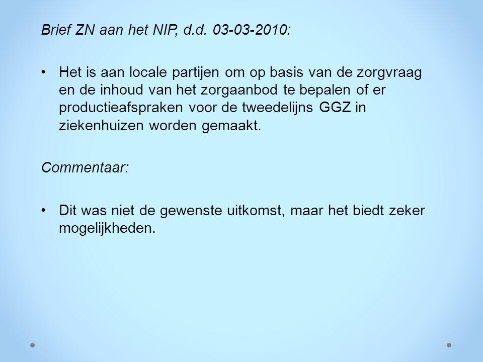 Brief ZN aan het NIP, d.d. 03-03-2010: Het is aan locale partijen om op basis van de zorgvraag en de inhoud van het zorgaanbod te bepalen of er produc