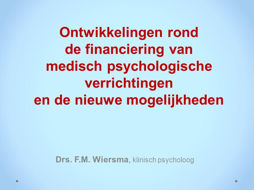 Ontwikkelingen rond de financiering van medisch psychologische verrichtingen en de nieuwe mogelijkheden Drs. F.M. Wiersma, klinisch psycholoog