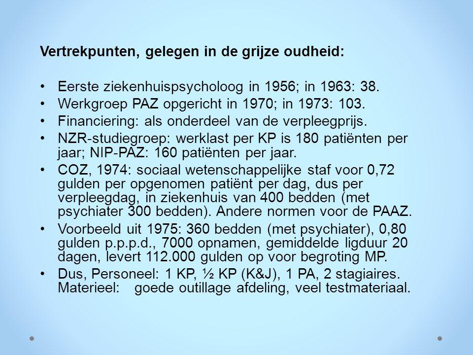 Vertrekpunten, gelegen in de grijze oudheid: Eerste ziekenhuispsycholoog in 1956; in 1963: 38. Werkgroep PAZ opgericht in 1970; in 1973: 103. Financie
