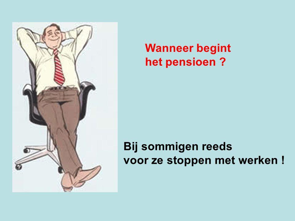 Wanneer begint het pensioen ? Bij sommigen reeds voor ze stoppen met werken !