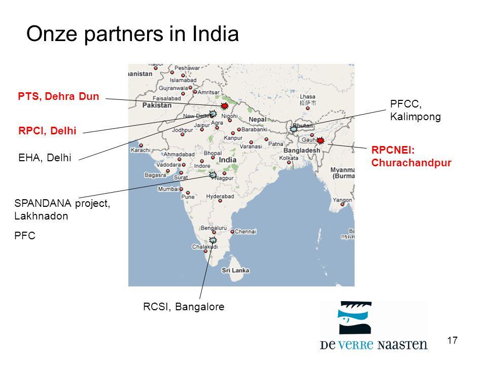 17 PFCC, Kalimpong RPCNEI: Churachandpur PTS, Dehra Dun RPCI, Delhi SPANDANA project, Lakhnadon PFC RCSI, Bangalore EHA, Delhi Onze partners in India