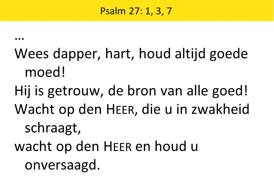 Psalm 138: 2, 3, 4 3 Dan zingen zij, in God verblijd, aan Hem gewijd, van s H EREN wegen.