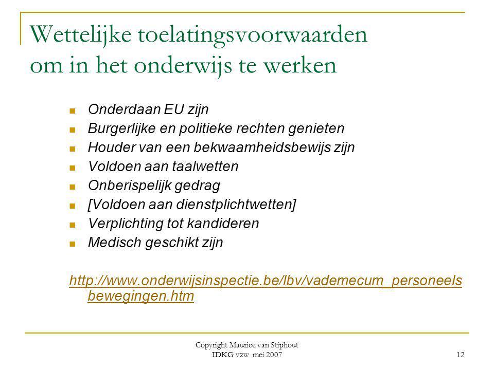 Copyright Maurice van Stiphout IDKG vzw mei 2007 12 Wettelijke toelatingsvoorwaarden om in het onderwijs te werken Onderdaan EU zijn Burgerlijke en po