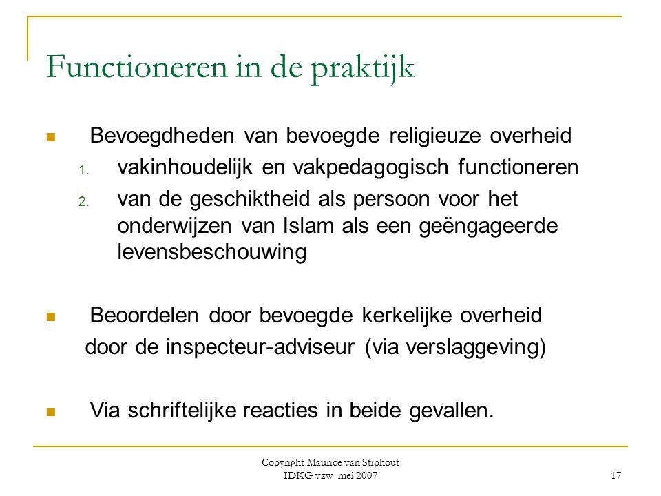 Copyright Maurice van Stiphout IDKG vzw mei 2007 17 Functioneren in de praktijk Bevoegdheden van bevoegde religieuze overheid 1. vakinhoudelijk en vak