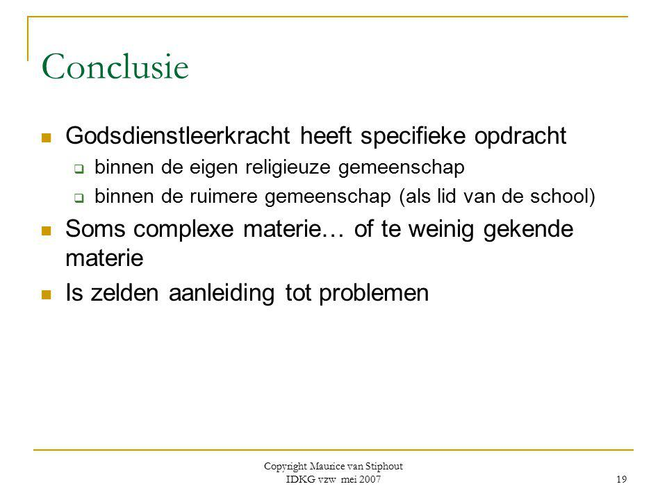 Copyright Maurice van Stiphout IDKG vzw mei 2007 19 Conclusie Godsdienstleerkracht heeft specifieke opdracht  binnen de eigen religieuze gemeenschap