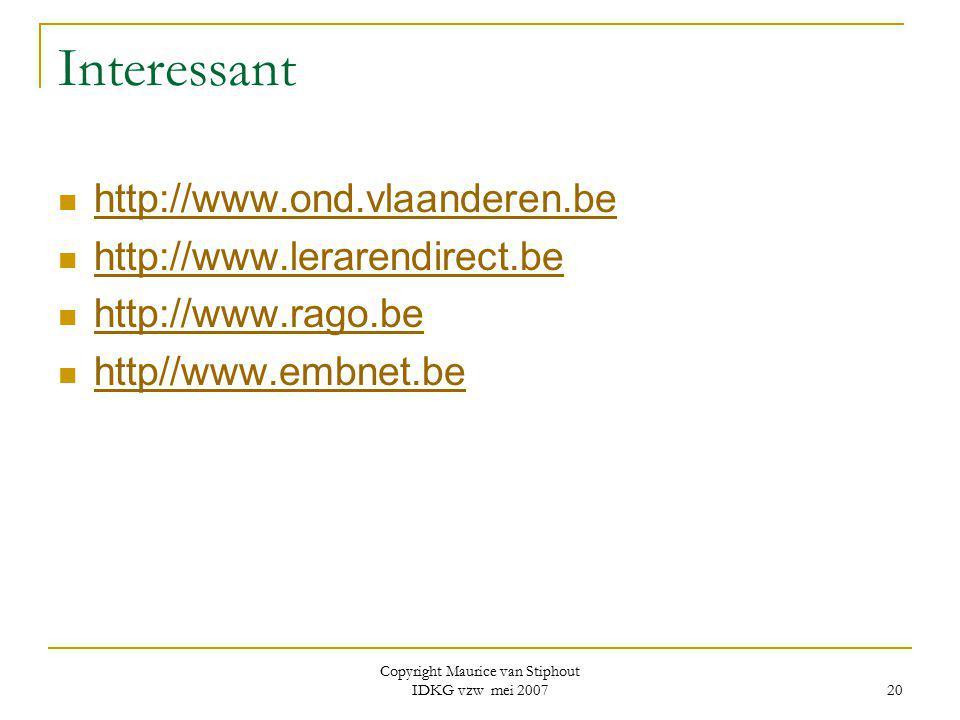 Copyright Maurice van Stiphout IDKG vzw mei 2007 20 Interessant http://www.ond.vlaanderen.be http://www.lerarendirect.be http://www.rago.be http//www.