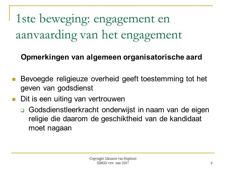 Copyright Maurice van Stiphout IDKG vzw mei 2007 6 1ste beweging: engagement en aanvaarding van het engagement Opmerkingen van algemeen organisatorisc