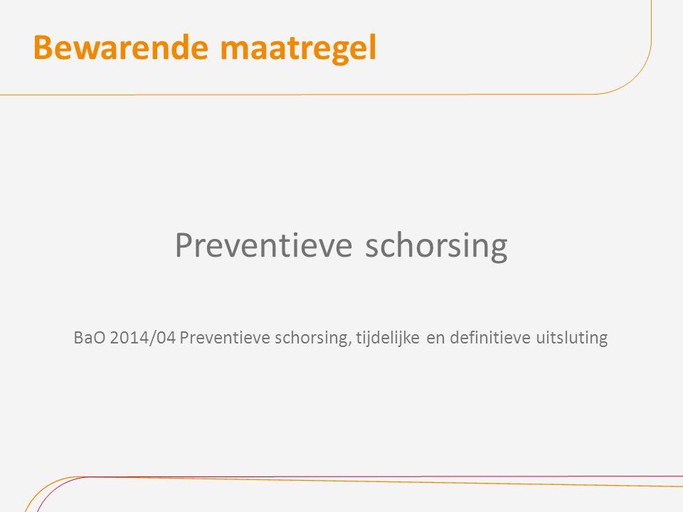 Bewarende maatregel Preventieve schorsing BaO 2014/04 Preventieve schorsing, tijdelijke en definitieve uitsluting