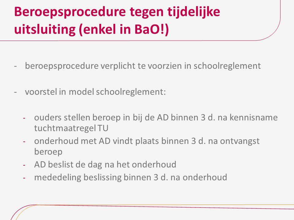 Beroepsprocedure tegen tijdelijke uitsluiting (enkel in BaO!) -beroepsprocedure verplicht te voorzien in schoolreglement -voorstel in model schoolregl