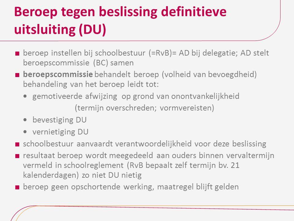 Beroep tegen beslissing definitieve uitsluiting (DU)  beroep instellen bij schoolbestuur (=RvB)= AD bij delegatie; AD stelt beroepscommissie (BC) sam