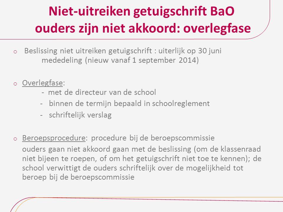 Niet-uitreiken getuigschrift BaO ouders zijn niet akkoord: overlegfase o Beslissing niet uitreiken getuigschrift : uiterlijk op 30 juni mededeling (ni