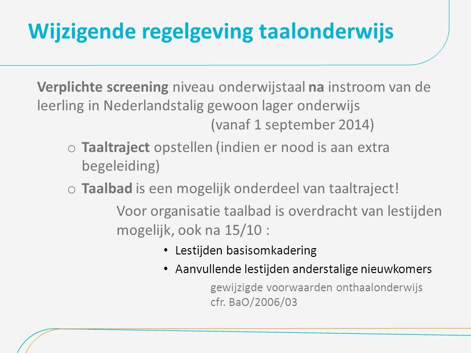 Wijzigende regelgeving taalonderwijs Verplichte screening niveau onderwijstaal na instroom van de leerling in Nederlandstalig gewoon lager onderwijs (