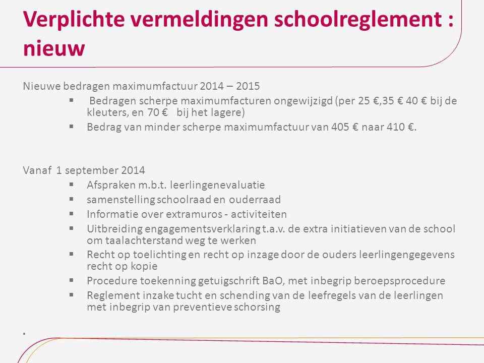 Verplichte vermeldingen schoolreglement : nieuw Nieuwe bedragen maximumfactuur 2014 – 2015  Bedragen scherpe maximumfacturen ongewijzigd (per 25 €,35