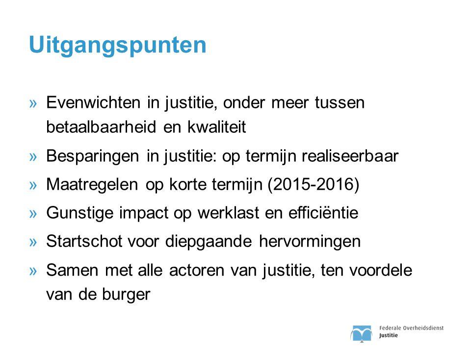 Uitgangspunten »Evenwichten in justitie, onder meer tussen betaalbaarheid en kwaliteit »Besparingen in justitie: op termijn realiseerbaar »Maatregelen