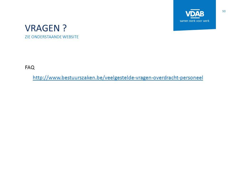 VRAGEN ? ZIE ONDERSTAANDE WEBSITE FAQ http://www.bestuurszaken.be/veelgestelde-vragen-overdracht-personeel 50