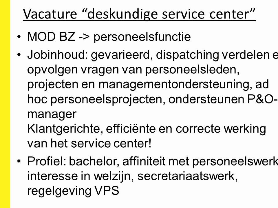 """Vacature """"deskundige service center"""" MOD BZ -> personeelsfunctie Jobinhoud: gevarieerd, dispatching verdelen en opvolgen vragen van personeelsleden, p"""
