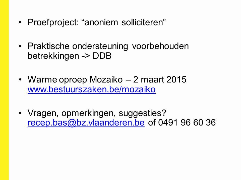"""Proefproject: """"anoniem solliciteren"""" Praktische ondersteuning voorbehouden betrekkingen -> DDB Warme oproep Mozaiko – 2 maart 2015 www.bestuurszaken.b"""