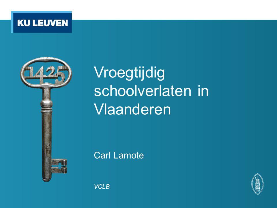 Vroegtijdig schoolverlaten in Vlaanderen Carl Lamote VCLB