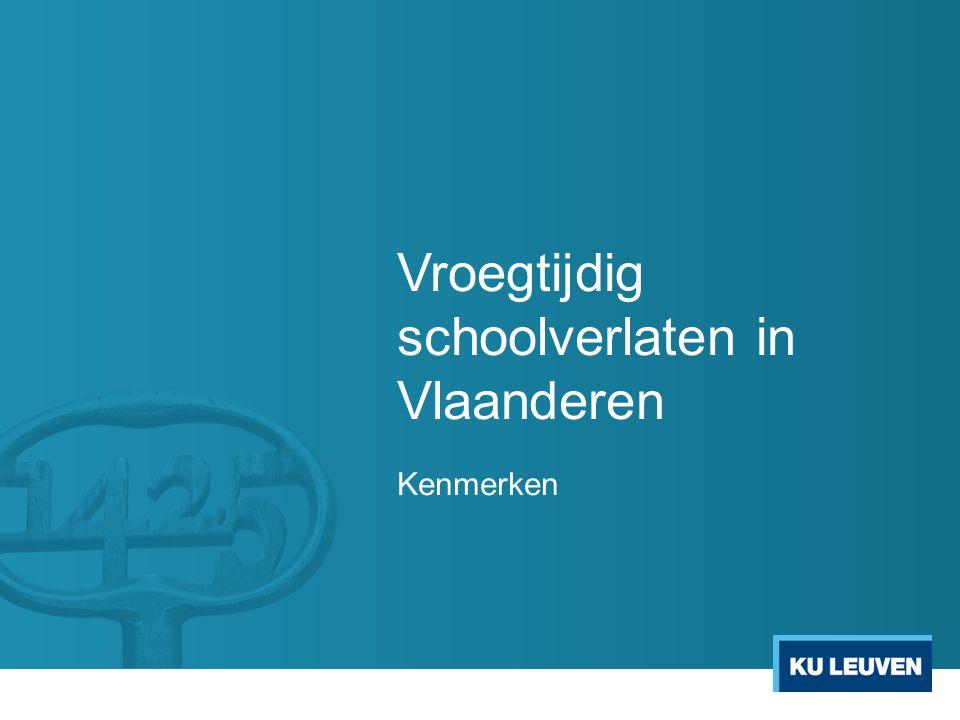 Vroegtijdig schoolverlaten in Vlaanderen Kenmerken