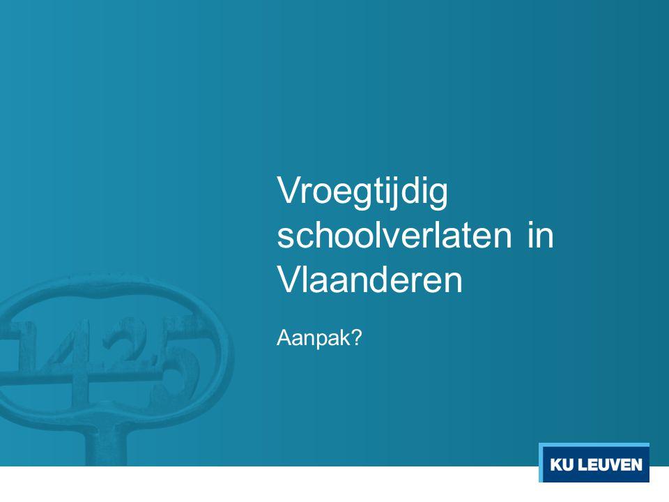 Vroegtijdig schoolverlaten in Vlaanderen Aanpak?