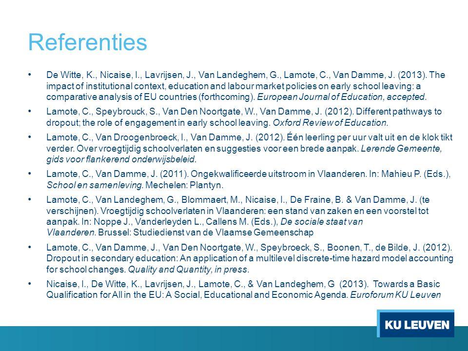 Referenties De Witte, K., Nicaise, I., Lavrijsen, J., Van Landeghem, G., Lamote, C., Van Damme, J. (2013). The impact of institutional context, educat