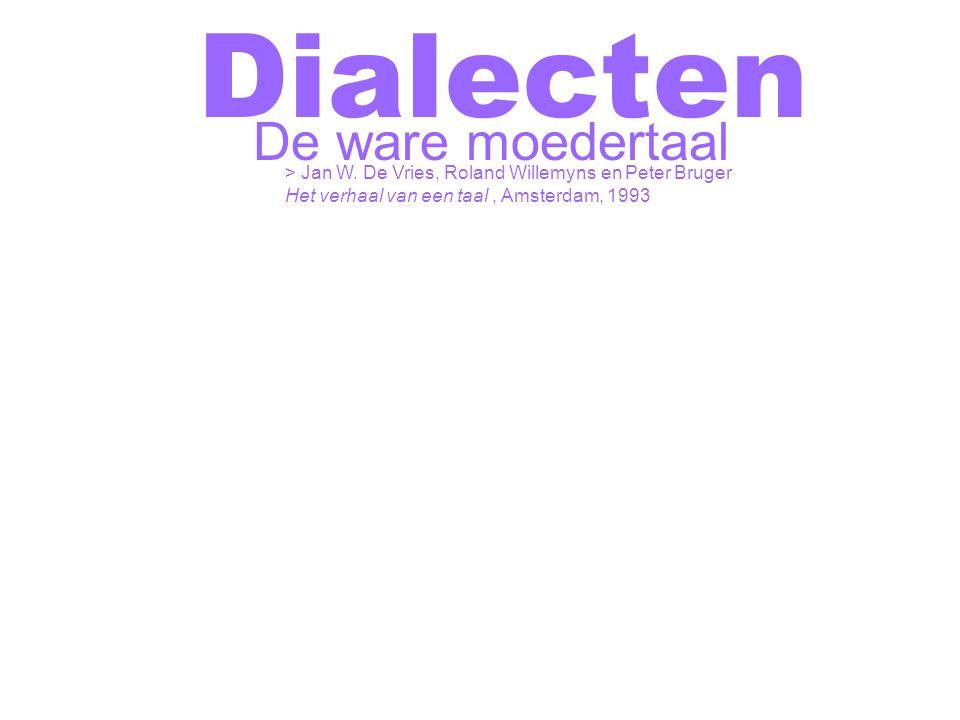 Dialecten De ware moedertaal > Jan W. De Vries, Roland Willemyns en Peter Bruger Het verhaal van een taal, Amsterdam, 1993