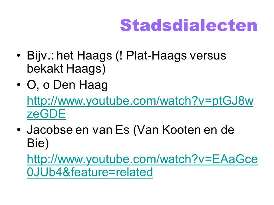 Stadsdialecten Kenmerken plat-Haags –Deftongen als monoftongen: (gerealiseerd als in beige), en (vgl.